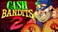 Cash Bandits 2 slot review RTG